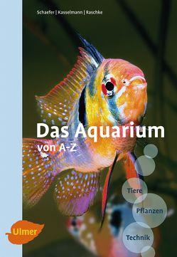 Das Aquarium von A – Z von Kasselmann,  Christel, Raschke,  Andreas, Schaefer,  Claus