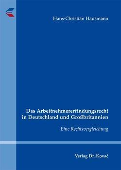 Das Arbeitnehmererfindungsrecht in Deutschland und Großbritannien von Hausmann,  Hans-Christian