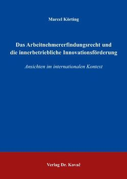Das Arbeitnehmererfindungsrecht und die innerbetriebliche Innovationsförderung von Körting,  Marcel