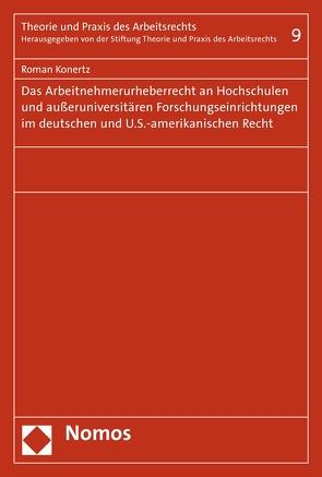 Das Arbeitnehmerurheberrecht an Hochschulen und außeruniversitären Forschungseinrichtungen im deutschen und U.S.-amerikanischen Recht von Konertz,  Roman