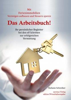 Das Arbeitsbuch! Mit Ferienimmobilien Vermögen aufbauen und Steuern sparen von Schreiber,  Stefanie