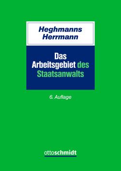 Das Arbeitsgebiet des Staatsanwalts von Heghmanns,  Michael, Herrmann,  Gunnar