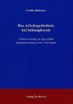 Das Arbeitsgedächtnis bei Schizophrenie von Haberger,  Cäcilia