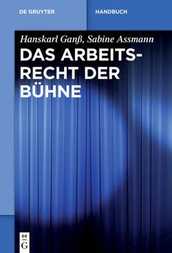 Das Arbeitsrecht der Bühne von Assmann,  Sabine, Ganß,  Hanskarl