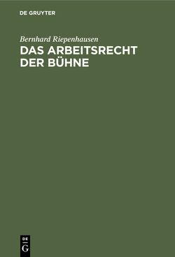Das Arbeitsrecht der Bühne : systematische Darstellung der Rechtsprechung des Bühnenoberschiedsgerichts von Riepenhausen,  Bernhard
