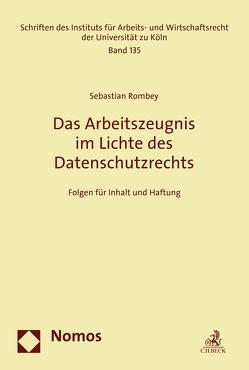 Das Arbeitszeugnis im Lichte des Datenschutzrechts von Rombey,  Sebastian