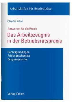 Das Arbeitszeugnis in der Betriebsratspraxis von Kilian,  Claudia