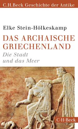 Das archaische Griechenland von Stein-Hölkeskamp,  Elke