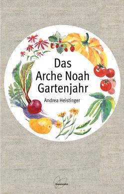 Das Arche Noah Gartenjahr von Heistinger,  Andrea