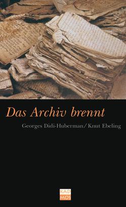 Das Archiv brennt von Didi-Huberman,  Georges, Ebeling,  Knut