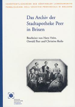 Das Archiv der Stadtapotheke Peer in Brixen von Heiss,  Hans, Peer,  Oswald, Roilo,  Christine