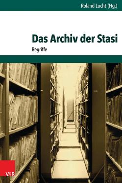 Das Archiv der Stasi von Lucht,  Roland