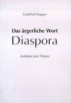 Das ärgerliche Wort Diaspora von Klapper,  Gottfried
