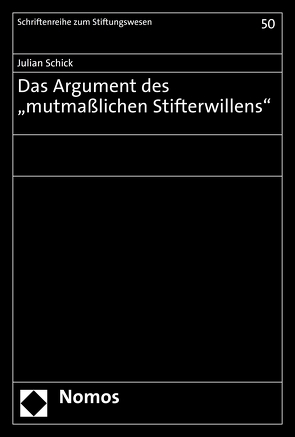 """Das Argument des """"mutmaßlichen Stifterwillens"""" von Schick,  Julian"""