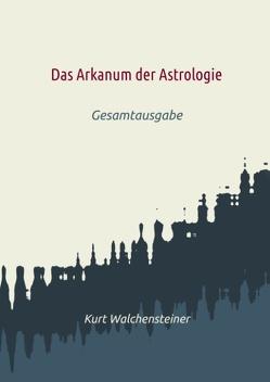 Das Arkanum der Astrologie von Walchensteiner,  Kurt