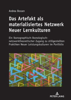 Das Artefakt als materialisiertes Netzwerk Neuer Lernkulturen von Bossen,  Andrea