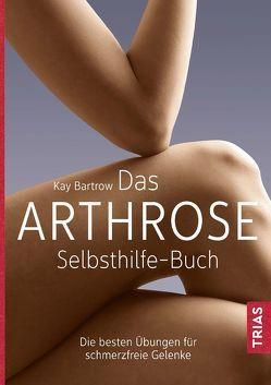 Das Arthrose-Selbsthilfe-Buch von Bartrow,  Kay