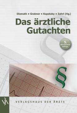 Das ärztliche Gutachten von Diemath,  Hans Erich, Grabner,  Kurt, Kopetzki,  Christian, Zahrl,  Johannes