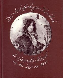Das Aschaffenburger Kochbuch der Gertrudis Mössel aus der Zeit um 1800 von Juritz,  Sascha, Keil,  Gundolf, Platzek,  Lothar, Platzek,  Reinhard