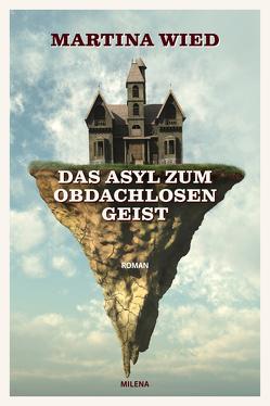 Das Asyl zum obdachlosen Geist von Polt-Heinzl,  Evelyne, Wied,  Martina