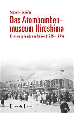 Das Atombombenmuseum Hiroshima von Schaefer,  Stefanie