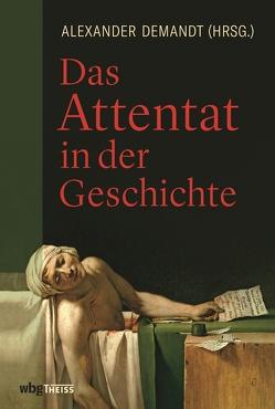 Das Attentat in der Geschichte von Demandt,  Alexander, Kellerhoff,  Sven Felix