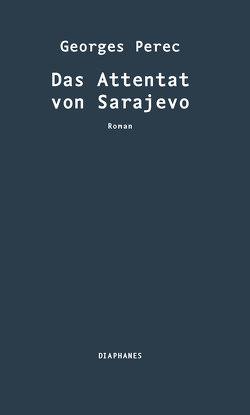 Das Attentat von Sarajevo von Perec,  Georges, Ritte,  Juergen