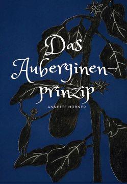 Das Auberginenprinzip von Hübner,  Annette
