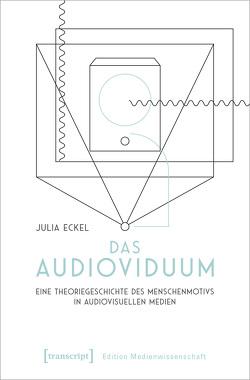 Das Audioviduum von Eckel,  Julia
