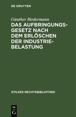 Das Aufbringungsgesetz nach dem Erlöschen der Industriebelastung von Biedermann,  Günther