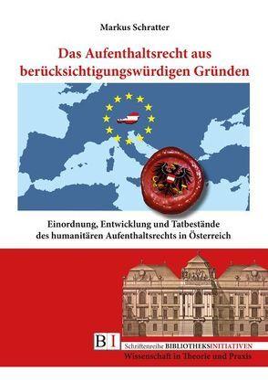 Das Aufenthaltsrecht aus berücksichtigungswürdigen Gründen von Schratter,  Markus