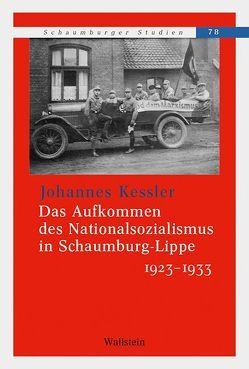 Das Aufkommen des Nationalsozialismus in Schaumburg-Lippe 1923 -1933 von Kessler,  Johannes