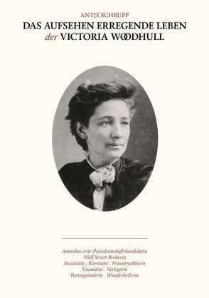 Das Aufsehen erregende Leben der Victoria Woodhull von Schrupp,  Antje