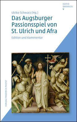 Das Augsburger Passionsspiel von St. Ulrich und Afra von Schwarz,  Ulrike