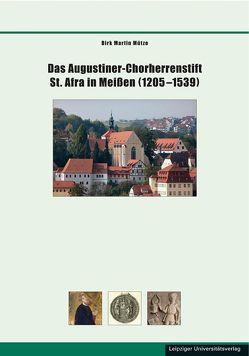 Das Augustiner-Chorherrenstift St. Afra in Meißen (1205–1539) von Mütze,  Dirk Martin