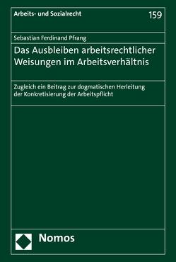 Das Ausbleiben arbeitsrechtlicher Weisungen im Arbeitsverhältnis von Pfrang,  Sebastian Ferdinand