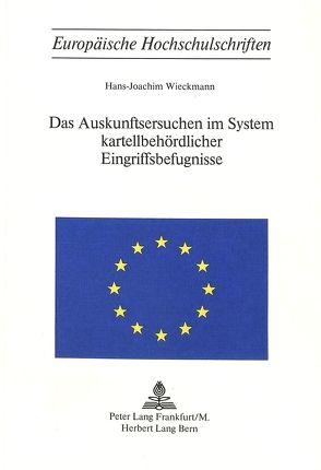 Das Auskunftsersuchen im System kartellbehördlicher Eingriffbefugnisse von Wieckmann, Hans-Jochaim