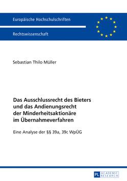 Das Ausschlussrecht des Bieters und das Andienungsrecht der Minderheitsaktionäre im Übernahmeverfahren von Müller,  Sebastian Thilo