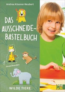 Das Ausschneide-Bastelbuch Wilde Tiere von Küssner-Neubert ,  Andrea