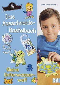 Das Ausschneide-Bastelbuch – Kleine Unterwasserwelt von Küssner-Neubert ,  Andrea