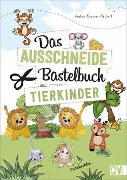 Das Ausschneide-Bastelbuch Tierkinder von Küssner-Neubert ,  Andrea