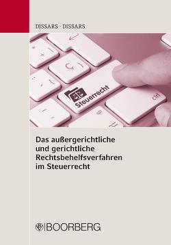Das außergerichtliche und gerichtliche Rechtsbehelfsverfahren im Steuerrecht von Dißars,  Bruno, Dißars,  Ulf-Christian