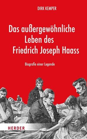 Das außergewöhnliche Leben des Friedrich Joseph Haass von Kemper,  Dirk