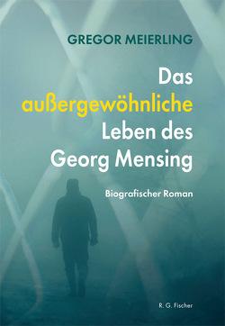 Das außergewöhnliche Leben des Georg Mensing von Meierling,  Georg