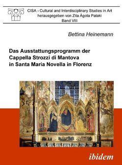 Das Ausstattungsprogramm der Cappella Strozzi di Mantova in Santa Maria Novella in Florenz von Heinemann,  Bettina, Pataki,  Zita Á