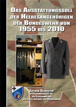 Das Ausstattungssoll der Heeresangehörigen der Bundeswehr von 1955 bis 2010 von Schuster,  Lothar