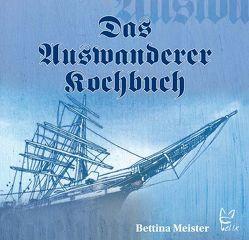 Das Auswanderer-Kochbuch von Meister,  Bettina