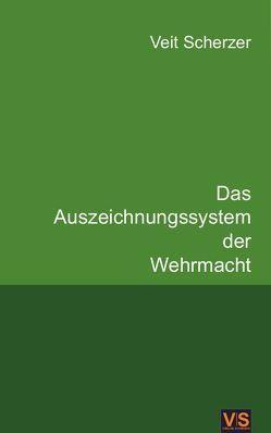 Das Auszeichnungssystem der Wehrmacht von Scherzer,  Veit