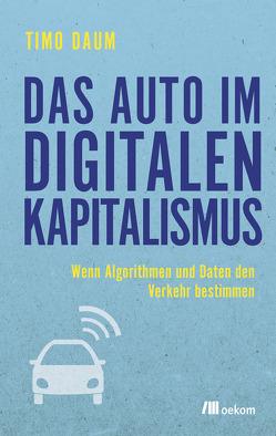 Das Auto im digitalen Kapitalismus von Daum,  Timo
