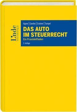 Das Auto im Steuerrecht von Aigner,  Dietmar, Gaedke,  Gerhard, Grabner,  Roland, Tumpel,  Michael